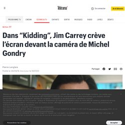 """Dans """"Kidding"""", Jim Carrey crève l'écran devant la caméra de Michel Gondry"""