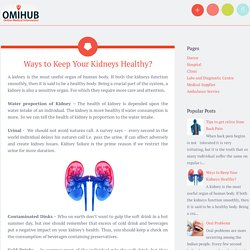 Ways to Keep Your Kidneys Healthy? ~ Online Medical Information and Services