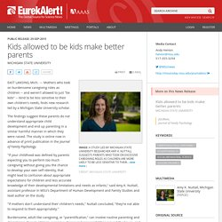 Kids allowed to be kids make better parents