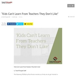 """""""Kids Can't Learn From Teachers They Don't Like"""""""