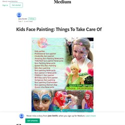Kids Face Painting: Things To Take Care Of – Jane Smith