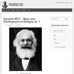 Episode #077 – Marx and Kierkegaard on Religion pt. 1