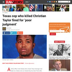 Texas cop who killed Christian Taylor fired for 'poor judgment'