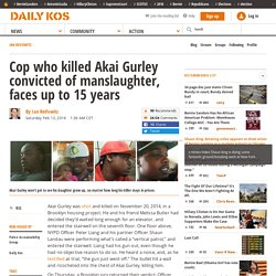 Cop who killed Akai Gurley convicted of manslaughter, faces up to 15 years