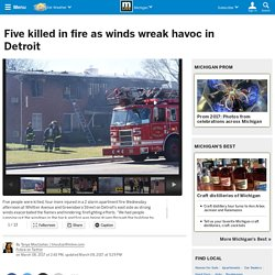 Five killed in fire as winds wreak havoc in Detroit