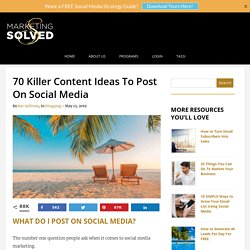 70 Killer Content Ideas To Post On Social Media - Marketing Solved