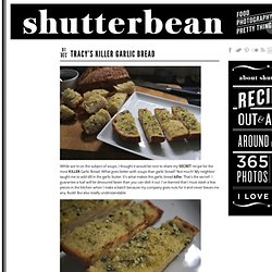 Tracy's KILLER Garlic Bread & shutterbean