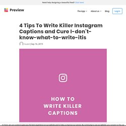 """4 Tips To Write Killer Instagram Captions and CURE the """"I don't know what to write-istis"""""""
