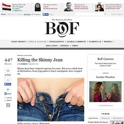 Killing the Skinny Jean - BoF - The Business of Fashion