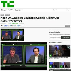 Keen On… Robert Levine: Is Google Killing Our Culture? (TCTV)