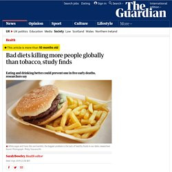 Bad diets killing more people globally than tobacco, study finds
