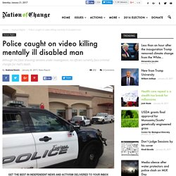 Police caught on video killing mentally ill disabled man