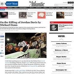 On the Killing of Jordan Davis by Michael Dunn - Ta-Nehisi Coates