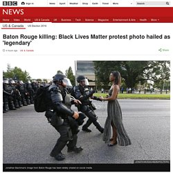 Baton Rouge killing: Black Lives Matter protest photo hailed as 'legendary'