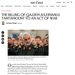 The Killing of Qassem Suleimani Is Tantamount to an Act of War