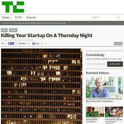 Killing Your Startup on a Thursday Night