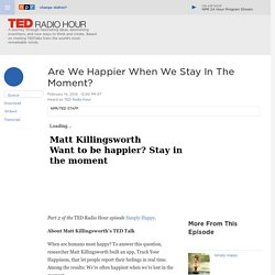 Matt Killingsworth: Are We Happier When We Stay In The Moment?