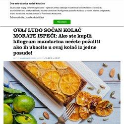 OVAJ LUDO SOČAN KOLAČ MORATE ISPEĆI: Ako ste kupili kilogram mandarina nećete požaliti ako ih ubacite u ovaj kolač iz jedne posude!