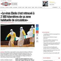 «Le virus Ebola s'est retrouvé à 2500kilomètres de sa zone habituelle de circulation»