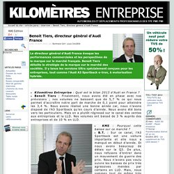 Benoit Tiers, directeur général d'Audi France - Kilomètres Entreprise le site éditorial pour la gestion de parc automobile et pour l'optimisation des TVS / TVTS et des émissions de CO2 pour les véhicules en entreprise