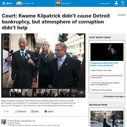 Court: Kwame Kilpatrick didn't cause Detroit bankruptcy, but atmosphere of corruption didn't help