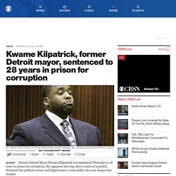 Kwame Kilpatrick, former Detroit mayor, sentenced to 28 years in prison for corruption