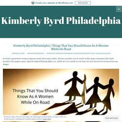 Things That You Should Know As A Women While On Road – Kimberly Byrd Philadelphia