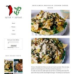 Miso Kimchi Nachos w/ Cashew Cheese Sauce — SPICE + SPROUT