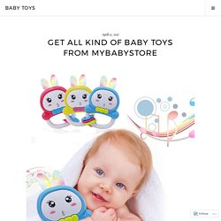 GET ALL KIND OF BABY TOYS FROM MYBABYSTORE – Baby Toys
