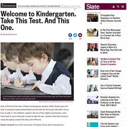 Kindergarten has changed: Less time for play, more time for standardized tests.