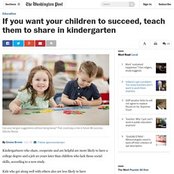 If you want your children to succeed, teach them to share in kindergarten