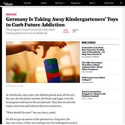 German Kindergartens Ban Toys to Prevent Drug Abuse - The Atlantic