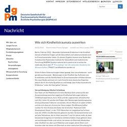 Wie sich Kindheitstraumata auswirken: DGPM - Deutsche Gesellschaft für Psychosomatische Medizin und Ärztliche Psychotherapie