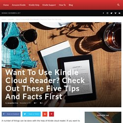 Want To Use Kindle Cloud Reader? Check Out These Five Tips And Facts First