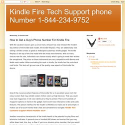 Kindle Fire Tech Support phone Number 1-844-234-9752: How to Get a Guy's Phone Number For Kindle Fire