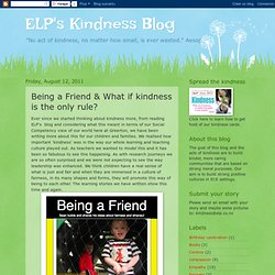 ELP's Kindness Blog: Being a Friend & What if kindness is the only rule?