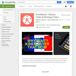 KineMaster - Éditeur Vidéo & Montage Video – Applications sur GooglePlay