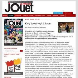 King Jouet rugit à Lyon - La Revue du Jouet