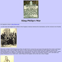 king philips war the unavoidable conflict King philip's war was one of the bloodiest conflicts between english colonists and native americans in history incited by growing colonial population, the war confirmed white domination of new england and significantly weakened indian presence in the region.