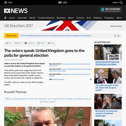 The voters speak: United Kingdom goes to the polls for general election - UK Election 2017
