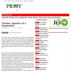 Tinubu: Agonies of a kingmaker