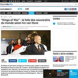 """Kings of War"" : la folie des souverains du monde selon Ivo van Hove"
