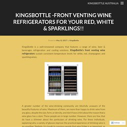 KingsBottle -Front Venting Wine Refrigerators For Your Red, White & Sparklings!!