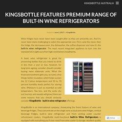 KingsBottle Features Premium Range Of Built-In Wine Refrigerators
