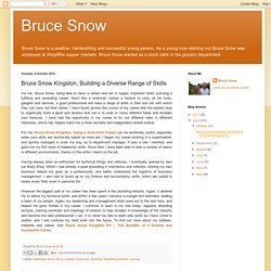 Bruce Snow: Bruce Snow Kingston, Building a Diverse Range of Skills