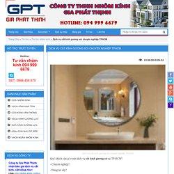 Dịch vụ cắt kính gương soi chuyên nghiệp TPHCM - Gia Phát Thịnh