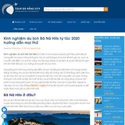 Kinh nghiệm du lịch Bà Nà Hills tự túc 2020