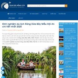 Kinh nghiệm du lịch Rừng Dừa Bảy Mẫu Hội An chi tiết nhất 2020