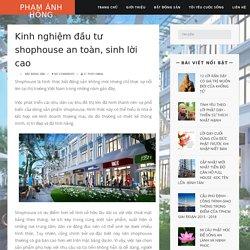 Kinh nghiệm đầu tư shophouse an toàn, sinh lời cao