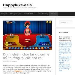 Kinh nghiệm chơi tài xỉu online đổi thưởng tại các nhà cái